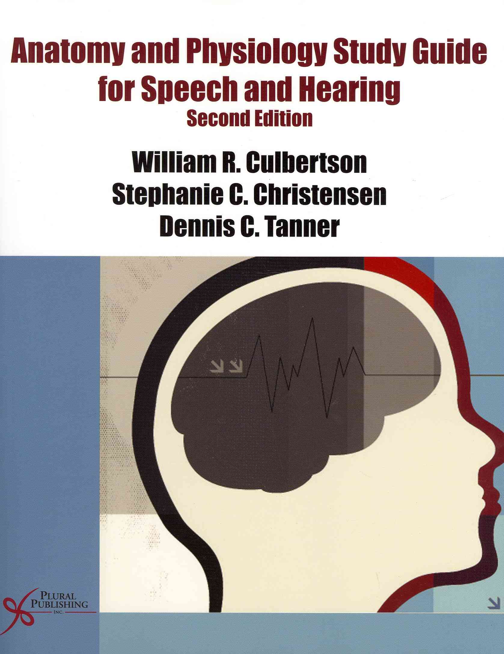 Anatomy and Physiology Study Guide for Speech and Hearing By Culbertson, William R./ Christensen, Stephanie C./ Tanner, Dennis C.